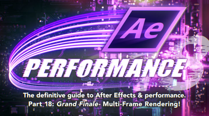 After Effects & Performance. Part 18: Multi-Frame Rendering is here 1