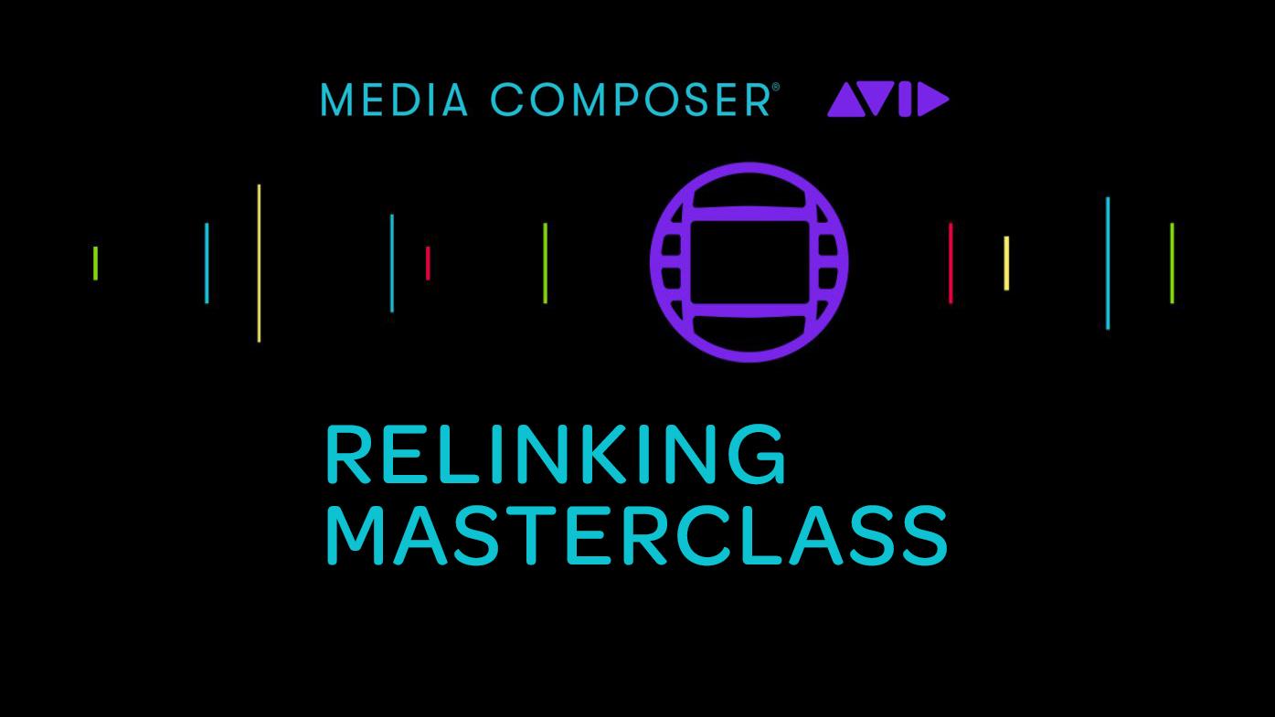 Media Composer Relinking Masterclass 3