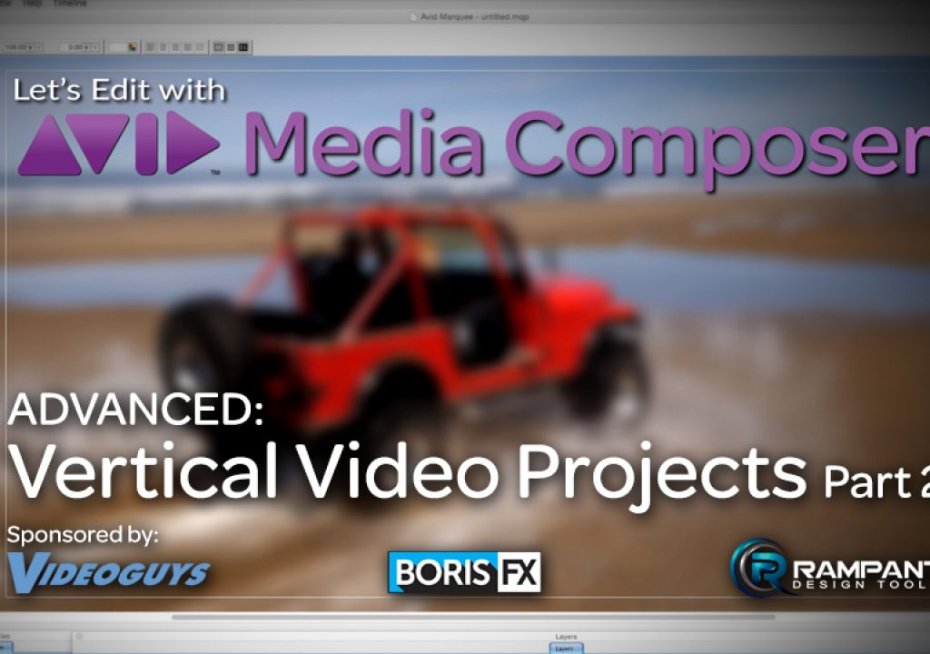 Let's Edit with Media Composer – ADVANCED – Vertical Video Projects Part 2 1