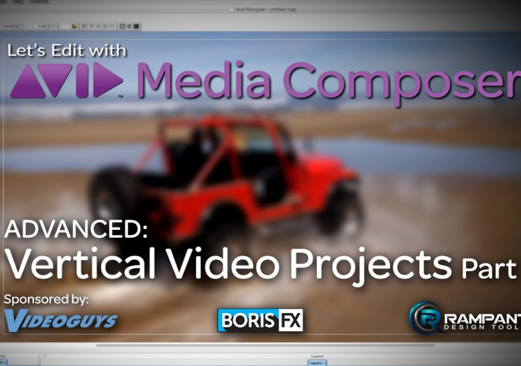 Let's Edit with Media Composer – ADVANCED – Vertical Video Projects Part 1 1