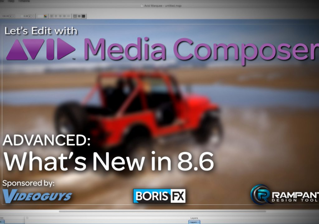 Let's Edit with Media Composer - ADVANCED - What's New in 8.6 1