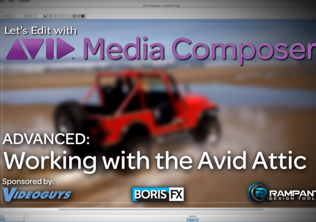 Let's Edit with Media Composer – ADVANCED – Working with the Avid Attic 1