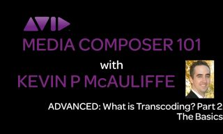 Media Composer 101 – ADVANCED – What is Transcoding? Part 2: The Basics