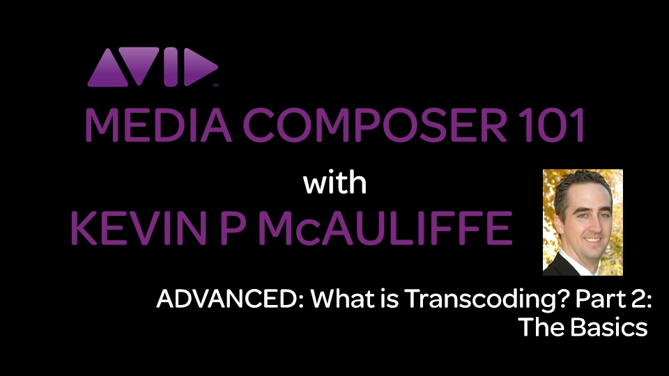 Media Composer 101 - ADVANCED - What is Transcoding? Part 2: The Basics 6