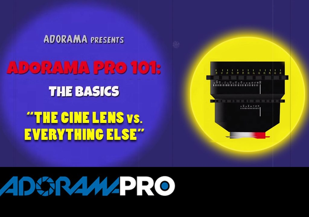 Adorama Pro 101: The Basics - The Cine Lens vs Everything Else 1