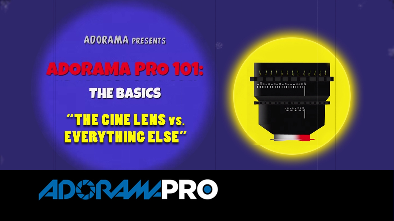 Adorama Pro 101: The Basics - The Cine Lens vs Everything Else 8