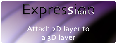 Expression Shorts - Attach 2D Layer To A 3D Layer 1