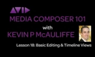 Media Composer 101 – Lesson 18 – Basic Editing & Timeline Views