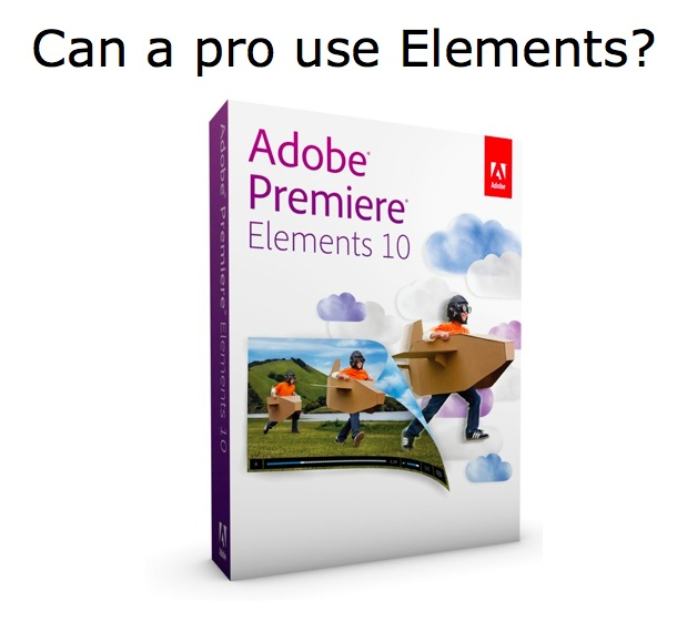 Can a professional really use Premiere Elements 10? 1