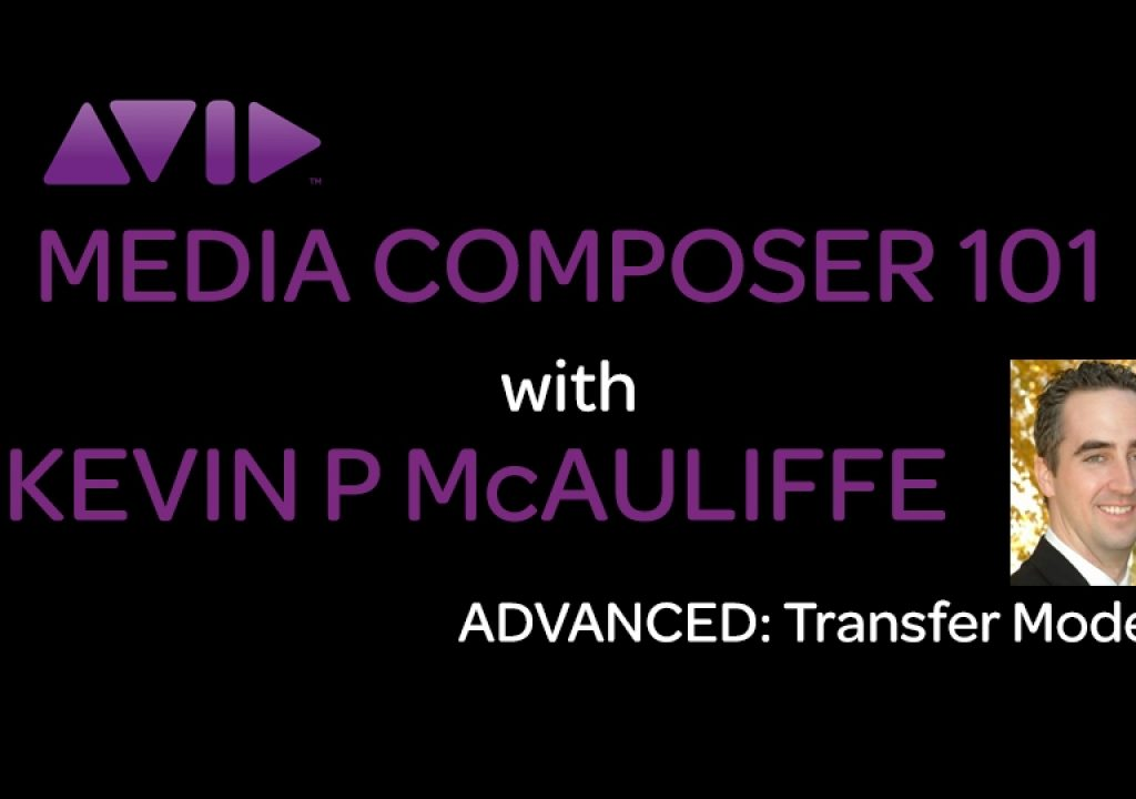 Media Composer 101 - Advanced - Transfer Modes 3