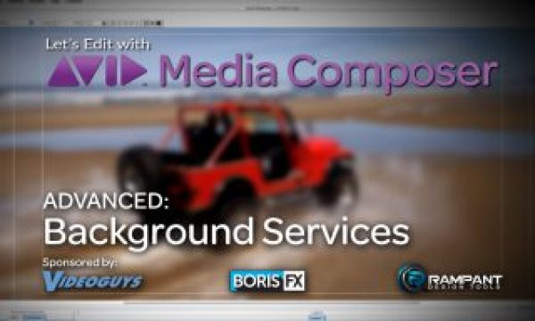 Let's Edit with Media Composer – ADVANCED – Background Services