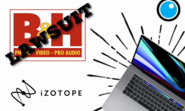 6: B&H Photo Video Slammed With Tax Evasion Lawsuit, iZotope Introduces Dialogue Match, The New MacBookPro 16″ & More!