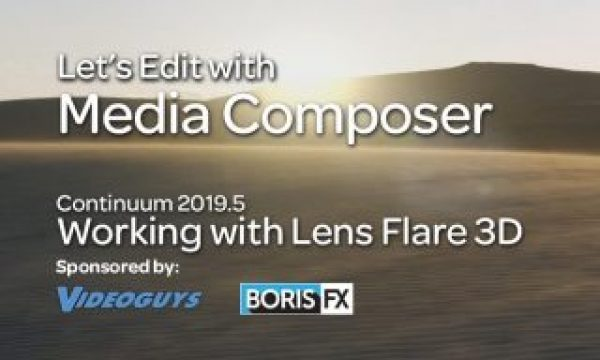 Let's Edit with Media Composer – Working with Lens Flare 3D