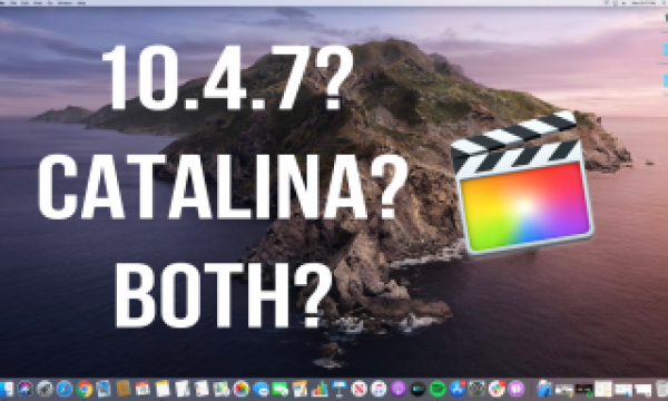 Should You Upgraded to Catalina and Final Cut Pro 10.4.7?