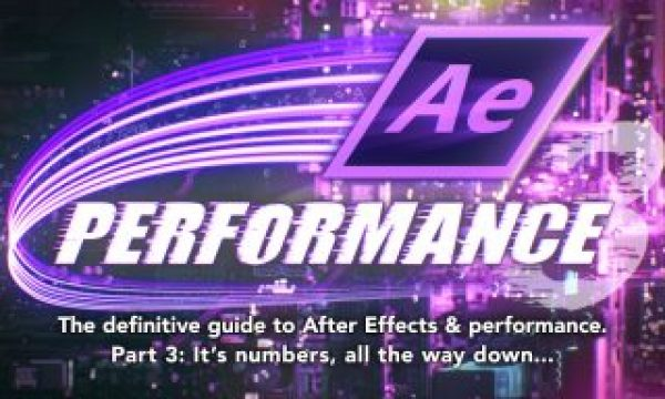 After Effects & Performance. Part3: It's numbers, all the way down