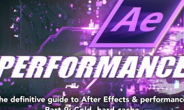 After Effects & Performance. Part 9: Cold, hard cache