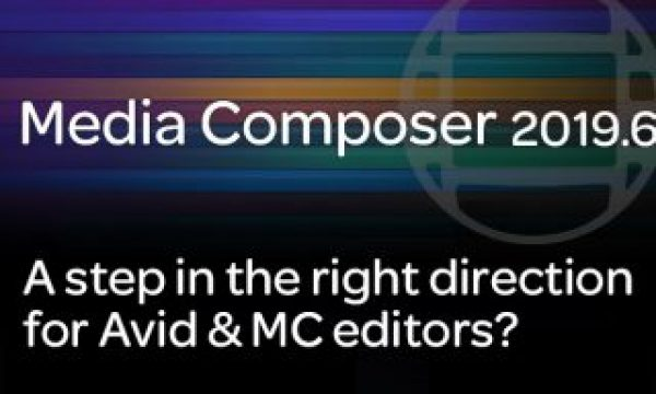 Media Composer 2019 – A step in the right direction?