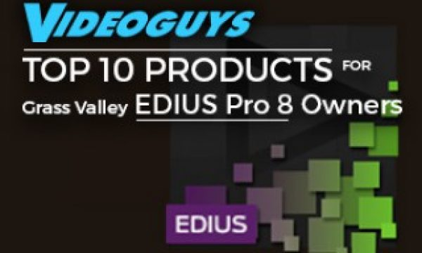 Videoguys Top 10 Products for EDIUS Pro 8 Owners