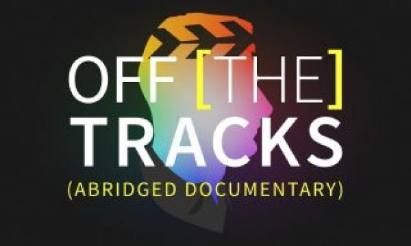 Off The Tracks FCPX documentary now on YouTube in an abridged version