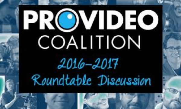 Looking Back on 2016 and Forward to 2017 in Production and Post – A PVC Roundtable Discussion