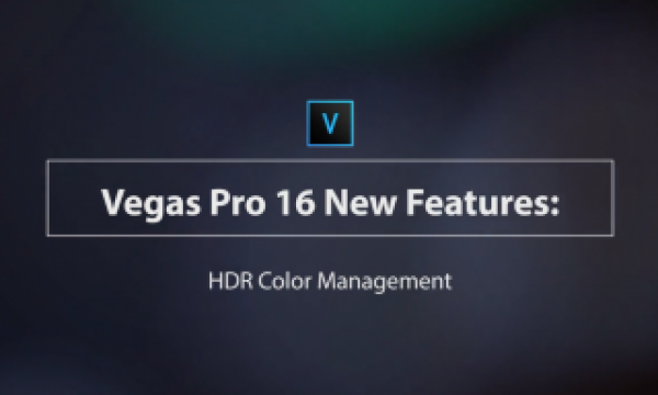 Learn VEGAS Pro 16 – HDR Color Management