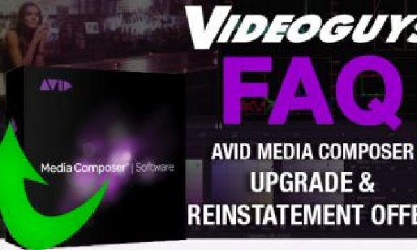 Videoguys FAQ:  Avid Media Composer Upgrade & Reinstatement Offer