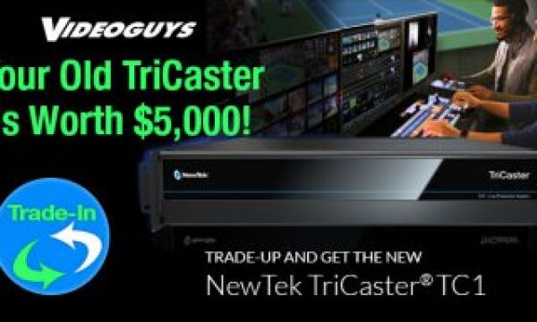 Your Old TriCaster is Worth $5,000