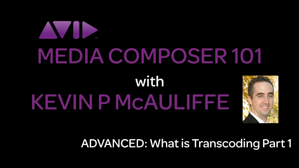 Media Composer 101 - ADVANCED - What is Transcoding? Part 1: Under The Hood 5