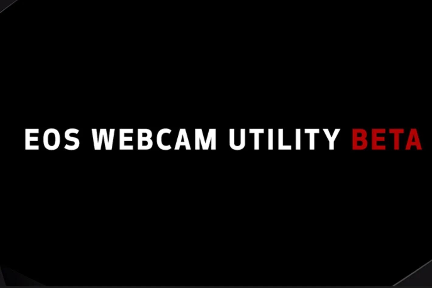 EOS Webcam Utility for Windows now works with 49 cameras