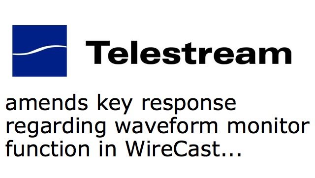 Telestream amends key response for recent WireCast article 4