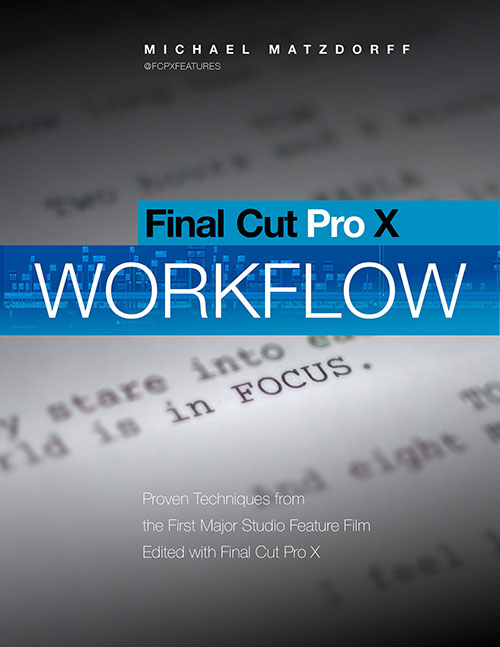 Final Cut Pro X Workflow: The Book ... Read about FCPX's first Hollywood Feature Film Edit 6