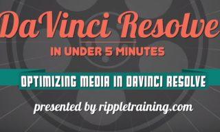 Optimizing media in DaVinci Resolve 12