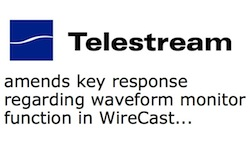 Telestream amends key response for recent WireCast article 3