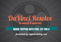 Davinci Resolve: Roundtripping with Final Cut Pro X