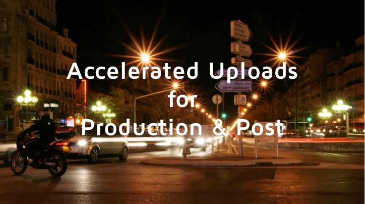 Accelerated File Uploads for Production & Post 9