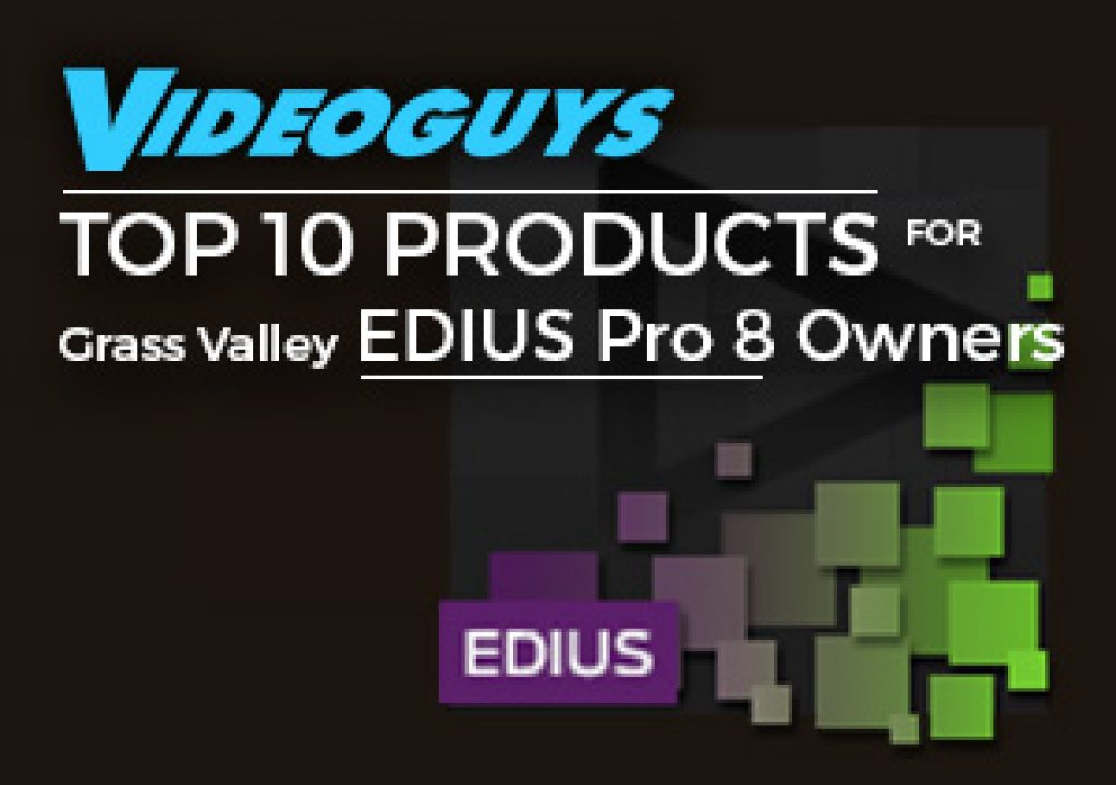 Videoguys Top 10 Products for EDIUS Pro 8 Owners 1