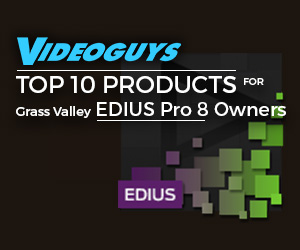 Videoguys Top 10 Products for EDIUS Pro 8 Owners 2
