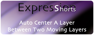 Expression Shorts - Auto Center A Layer Between Two Moving Layers 1