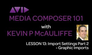 Media Composer 101 – Lesson 13 – Import Settings Part 2 – Graphic Imports