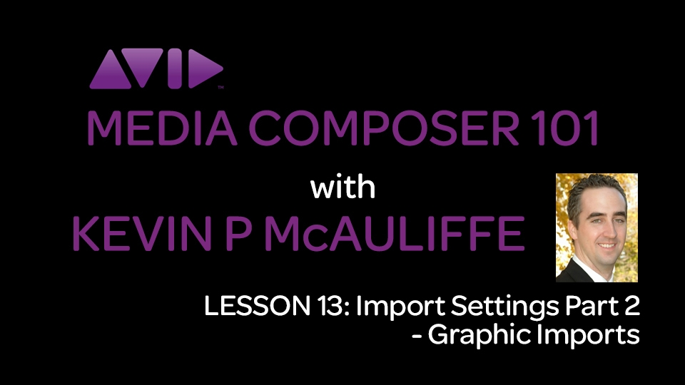 Media Composer 101 - Lesson 13 - Import Settings Part 2 - Graphic Imports 8
