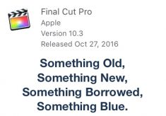 Final Cut Pro X 10.3 Something Old, Something New, Something Borrowed, Something Blue