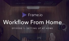 Workflow from Home, Frame.io's response to the COVID-19 outbreak