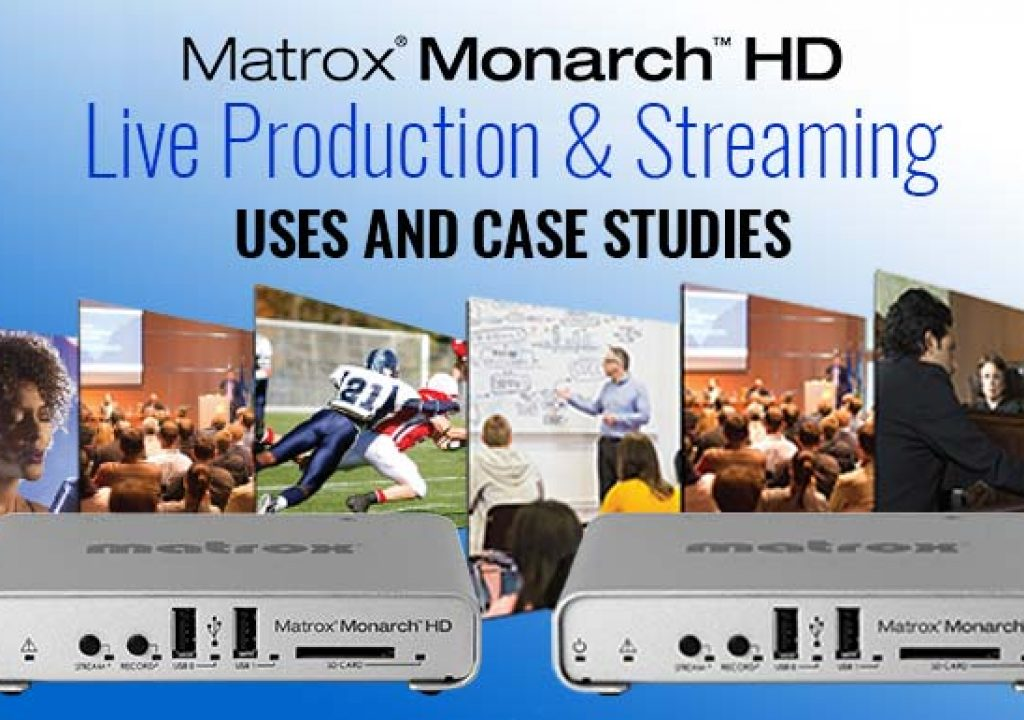 Live Production Uses for Matrox Monarch HD 1