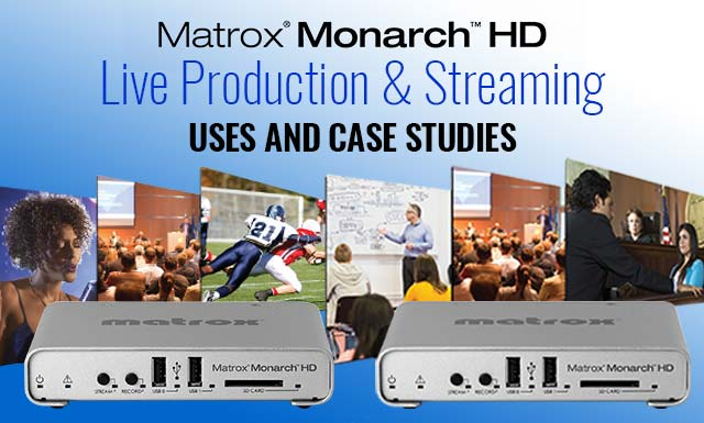 Live Production Uses for Matrox Monarch HD 3