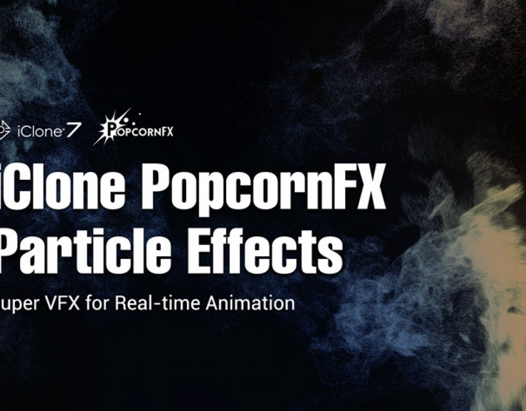 iClone and PopcornFX now offer a realtime VFX platform