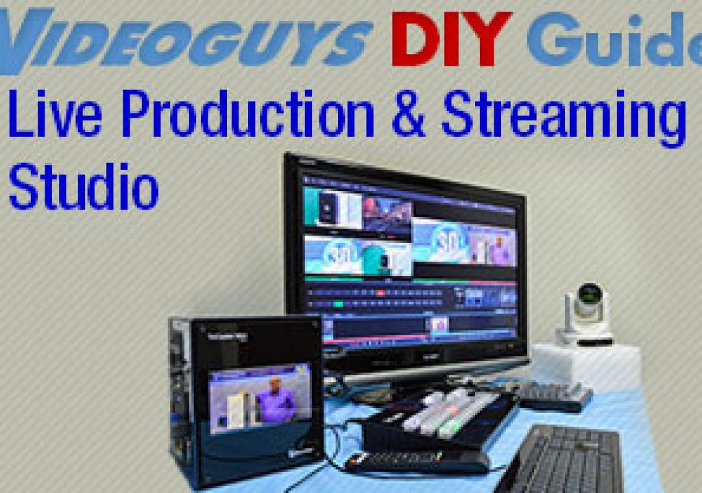 Videoguys How to Build a Live Production and Streaming Studio