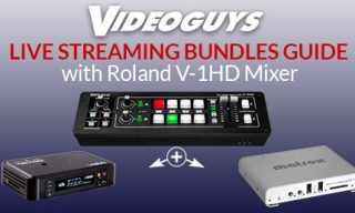 Videoguys Guide to Roland V-1HD Live Streaming Bundles