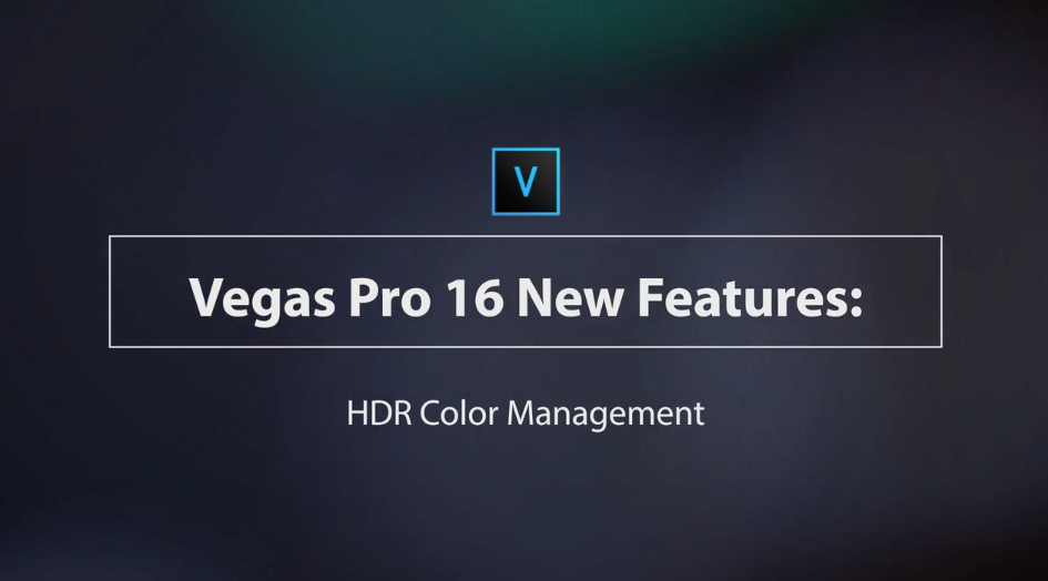 Learn VEGAS Pro 16 – HDR Color Management 4