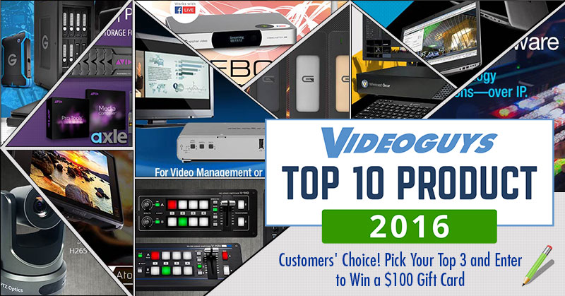 Top 10 Products of 2016 from Videoguys